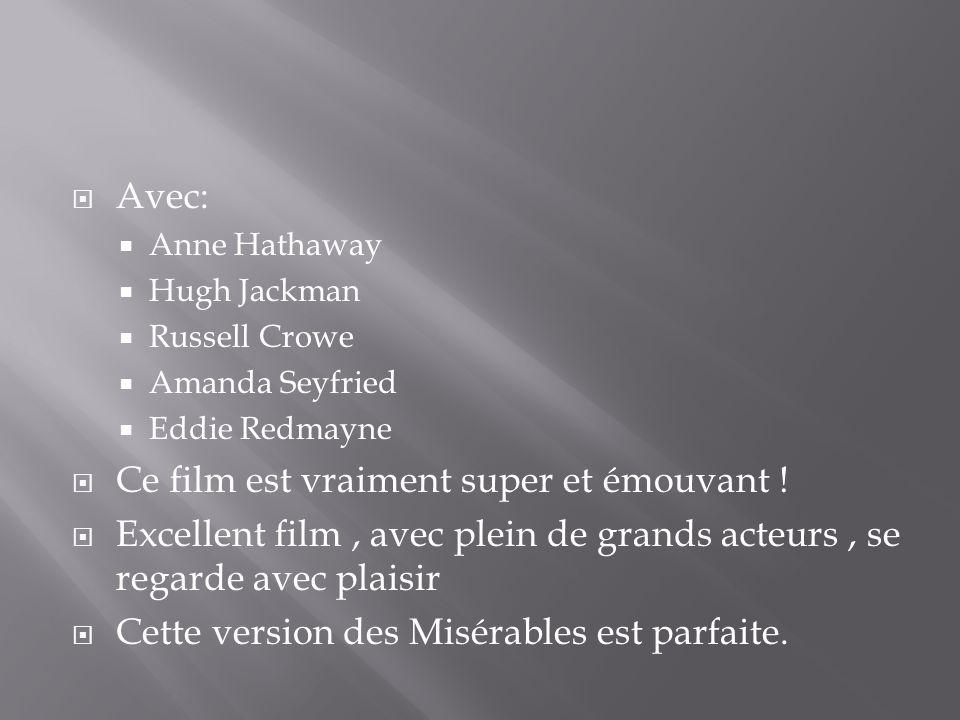  Avec:  Anne Hathaway  Hugh Jackman  Russell Crowe  Amanda Seyfried  Eddie Redmayne  Ce film est vraiment super et émouvant .