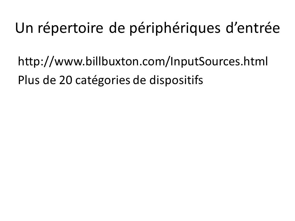 Un répertoire de périphériques d'entrée http://www.billbuxton.com/InputSources.html Plus de 20 catégories de dispositifs