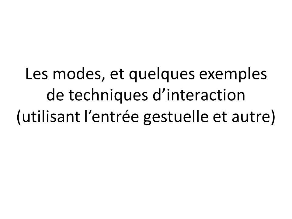 Les modes, et quelques exemples de techniques d'interaction (utilisant l'entrée gestuelle et autre)