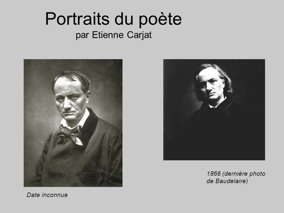 Portraits du poète par Etienne Carjat 1866 (dernière photo de Baudelaire) Date inconnue