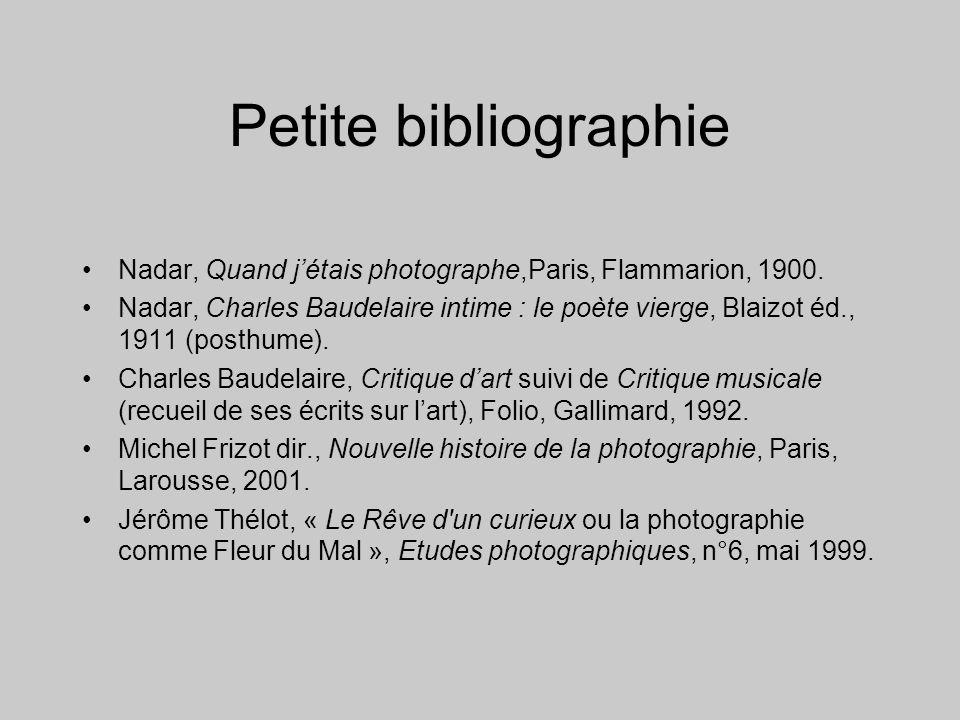 Petite bibliographie •Nadar, Quand j'étais photographe,Paris, Flammarion, 1900. •Nadar, Charles Baudelaire intime : le poète vierge, Blaizot éd., 1911