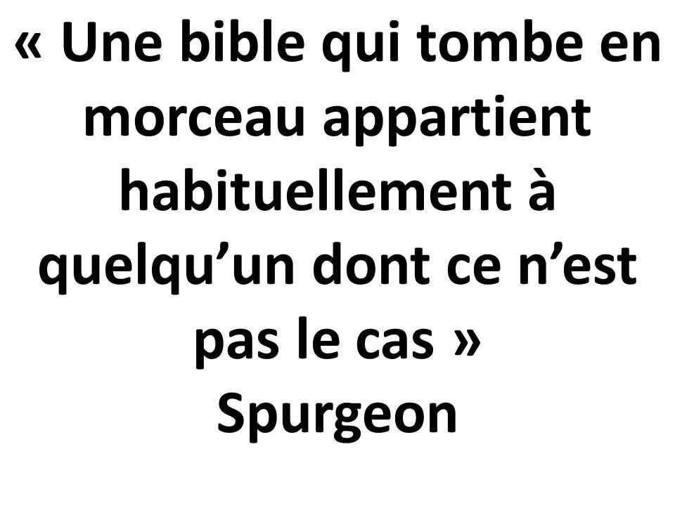 « Une bible qui tombe en morceau appartient habituellement à quelqu'un dont ce n'est pas le cas » Spurgeon