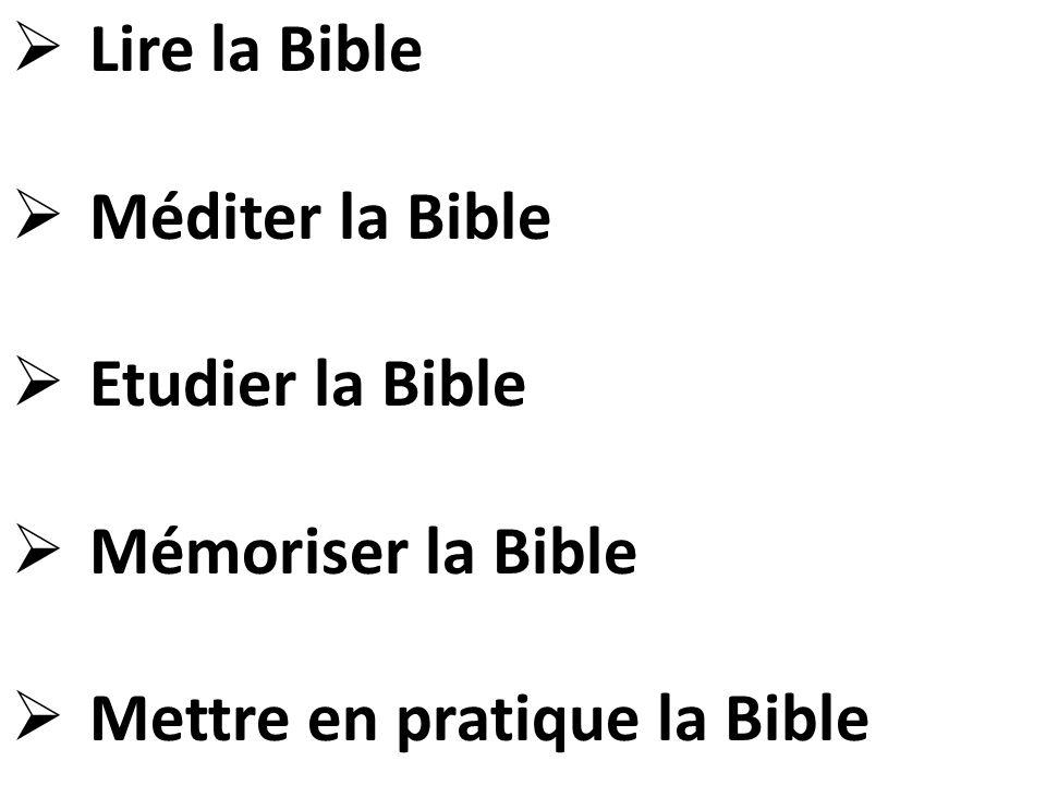  Lire la Bible  Méditer la Bible  Etudier la Bible  Mémoriser la Bible  Mettre en pratique la Bible