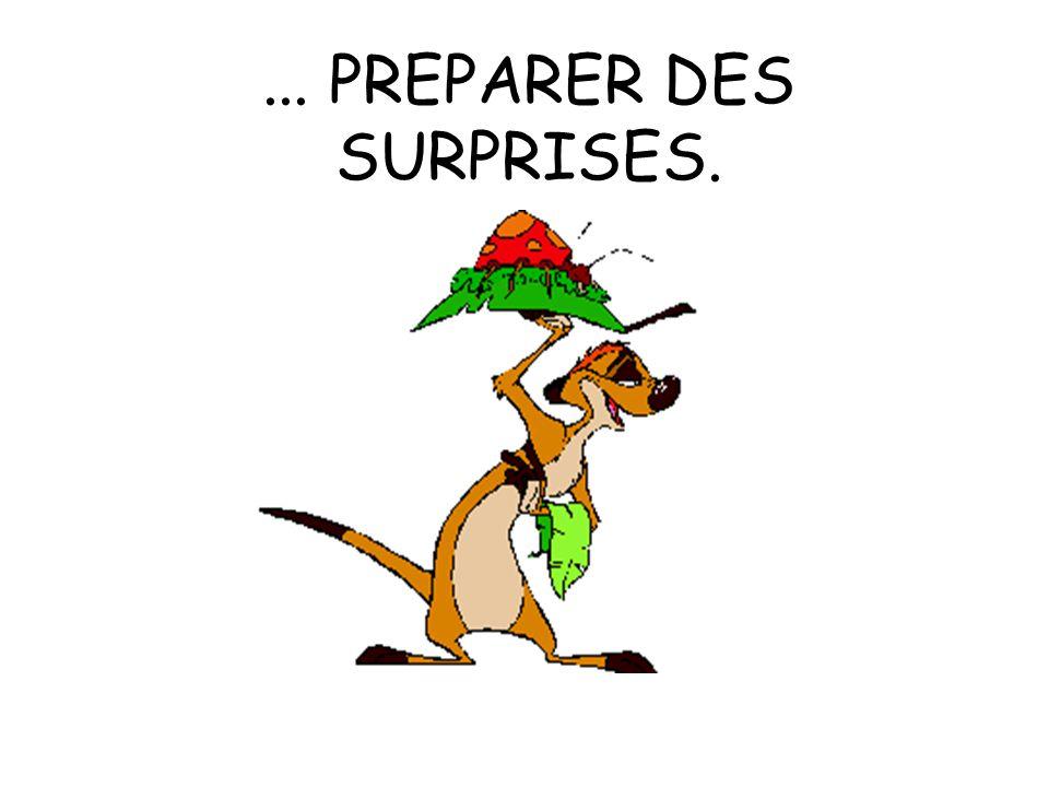 ... PREPARER DES SURPRISES.