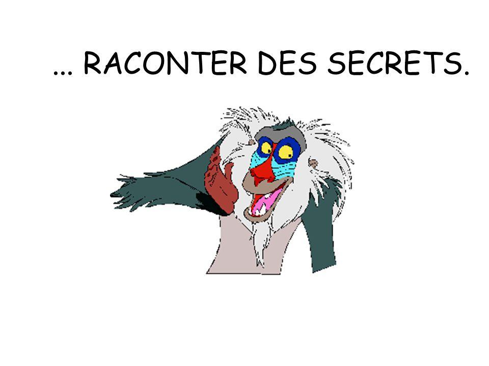 ... RACONTER DES SECRETS.