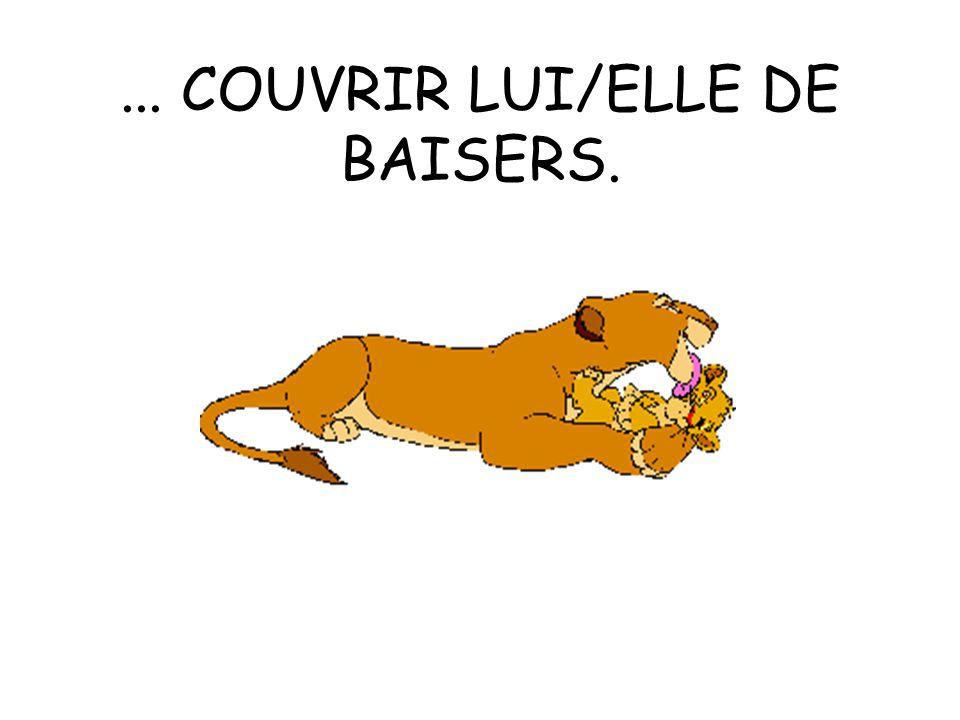 ... COUVRIR LUI/ELLE DE BAISERS.