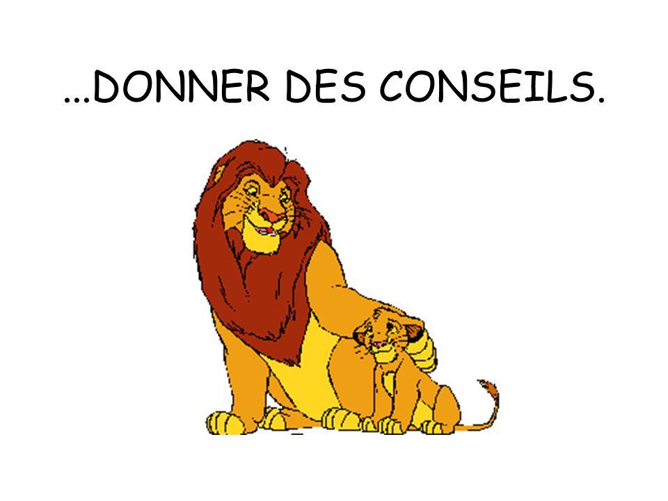 ...DONNER DES CONSEILS.