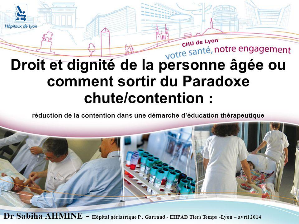 Dr Sabiha AHMINE - Hôpital gériatrique P. Garraud - EHPAD Tiers Temps -Lyon – avril 2014 Droit et dignité de la personne âgée ou comment sortir du Par