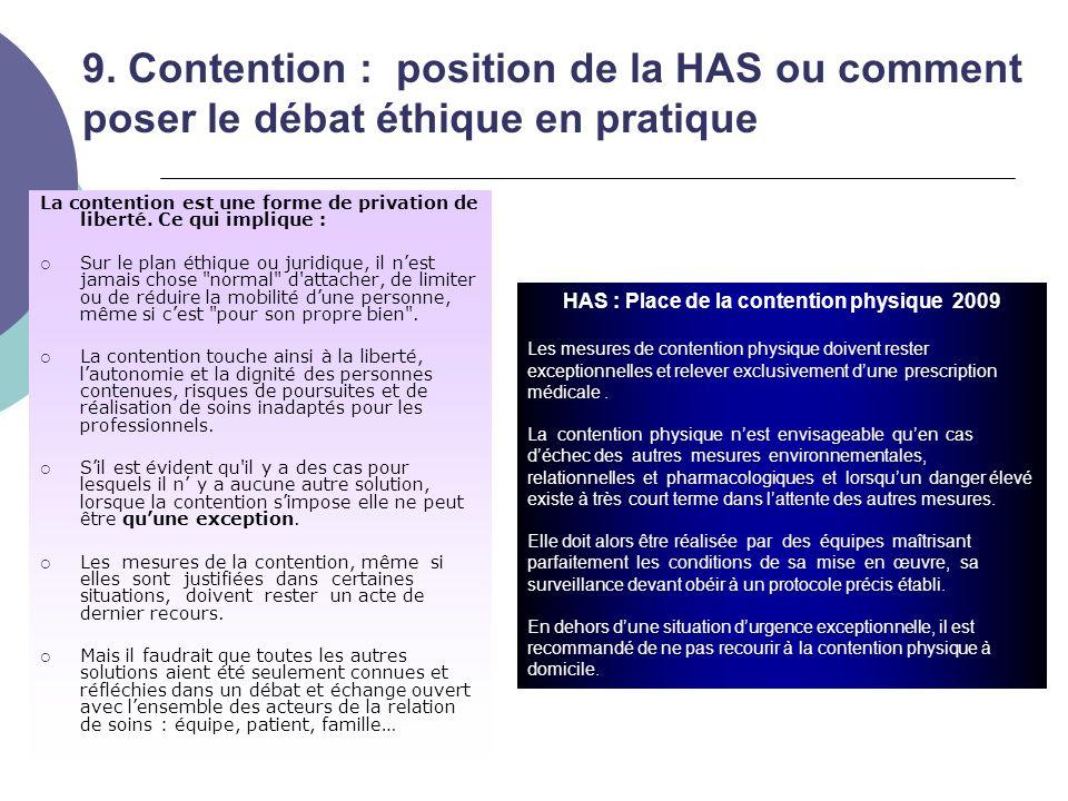 9. Contention : position de la HAS ou comment poser le débat éthique en pratique La contention est une forme de privation de liberté. Ce qui implique