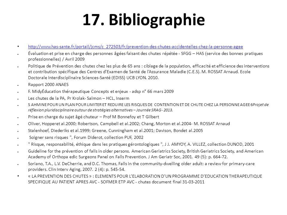 17. Bibliographie • http://www.has-sante.fr/portail/jcms/c_272503/fr/prevention-des-chutes-accidentelles-chez-la-personne-agee http://www.has-sante.fr