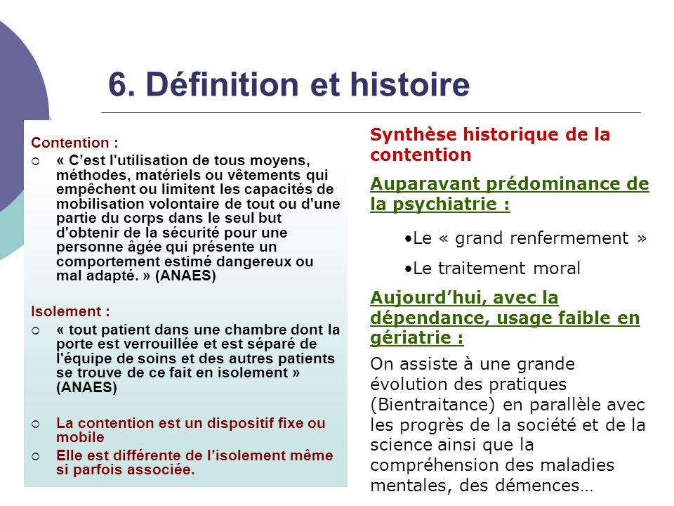 6. Définition et histoire Contention :  « C'est l'utilisation de tous moyens, méthodes, matériels ou vêtements qui empêchent ou limitent les capacité
