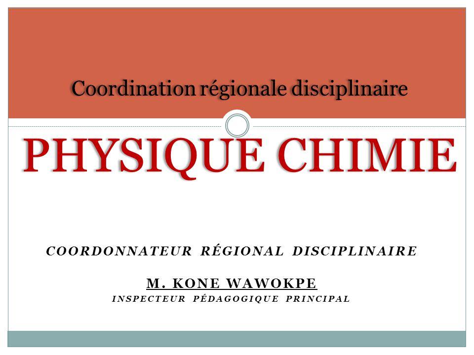 Coordination régionale disciplinaire PHYSIQUE CHIMIE COORDONNATEUR RÉGIONAL DISCIPLINAIRE M.