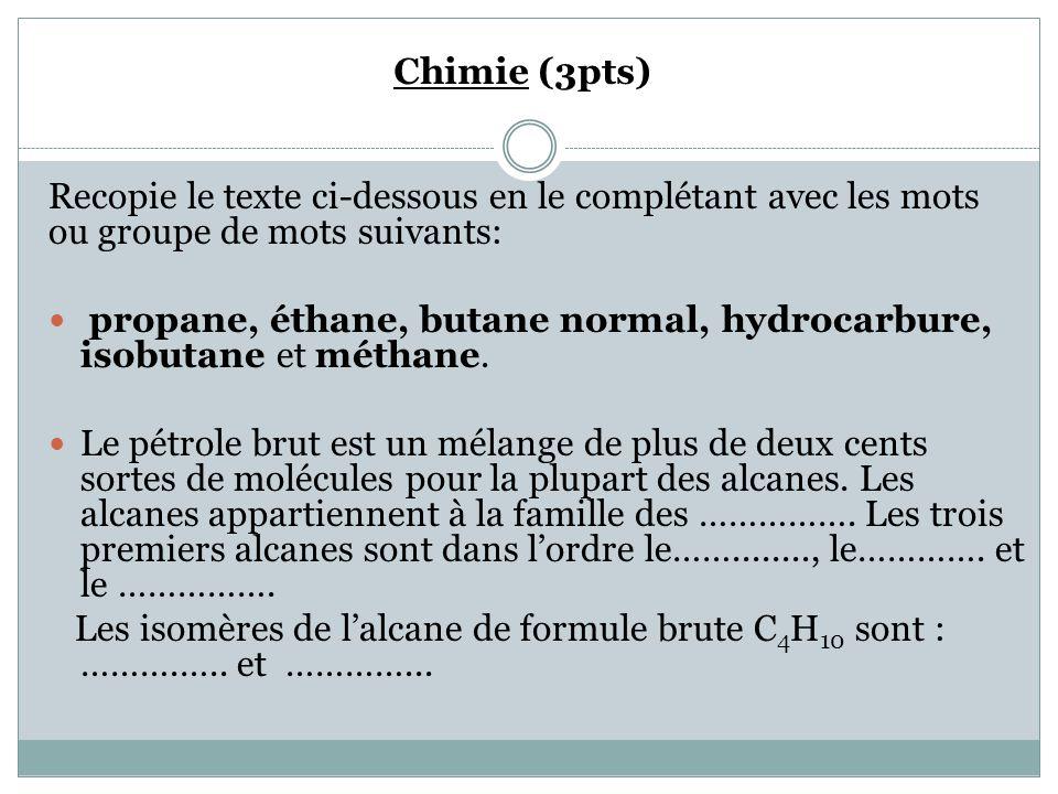 Chimie (3pts) Recopie le texte ci-dessous en le complétant avec les mots ou groupe de mots suivants:  propane, éthane, butane normal, hydrocarbure, isobutane et méthane.