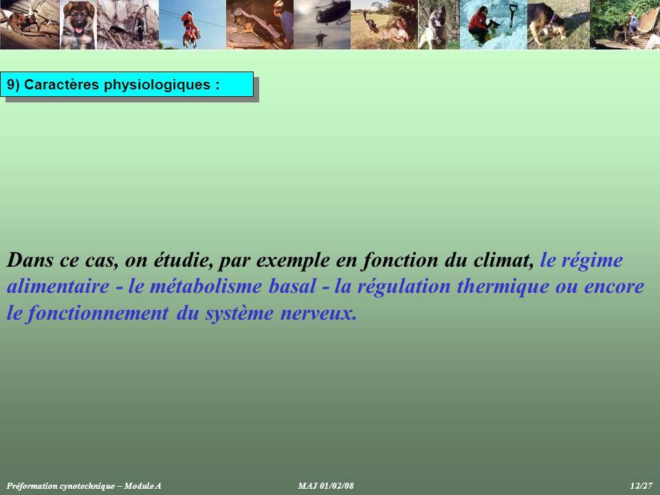 9) Caractères physiologiques : Dans ce cas, on étudie, par exemple en fonction du climat, le régime alimentaire - le métabolisme basal - la régulation thermique ou encore le fonctionnement du système nerveux.