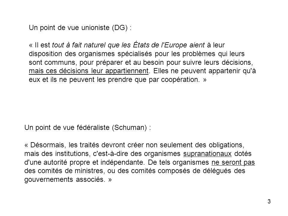 3 Un point de vue unioniste (DG) : « Il est tout à fait naturel que les États de l'Europe aient à leur disposition des organismes spécialisés pour les