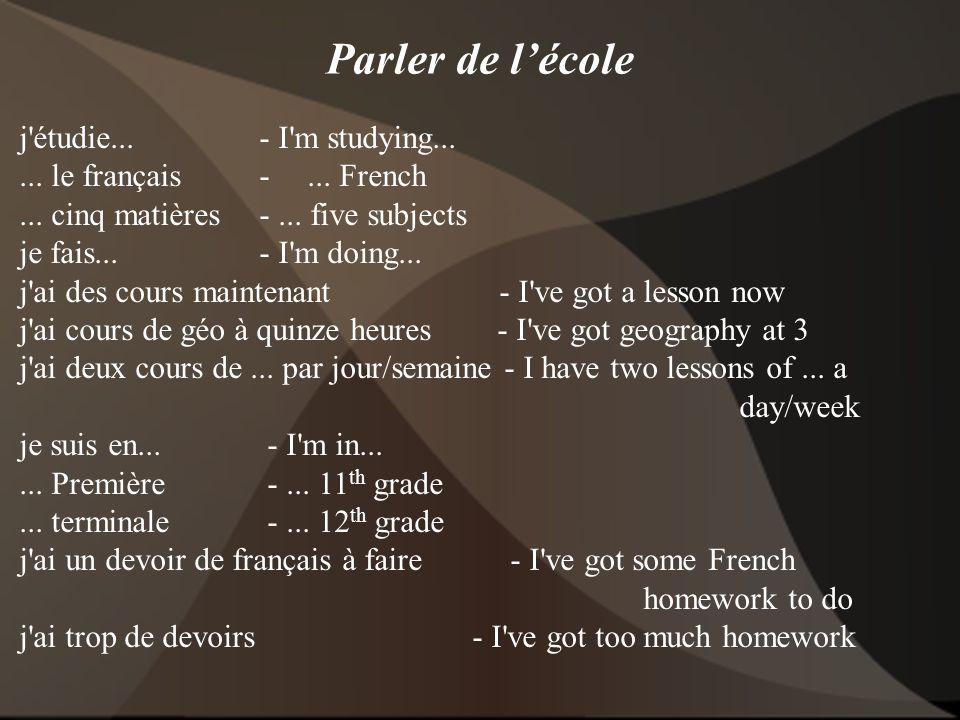 Parler de l'école j'étudie... - I'm studying...... le français -... French... cinq matières -... five subjects je fais... - I'm doing... j'ai des cour