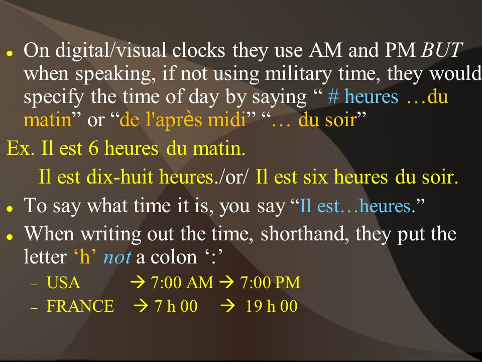 Other words to know:  15  et quart30  et demi 45  moins le quart  Noon  midiMidnight  minuit When telling time, any minutes after :30 are stated a little differently.