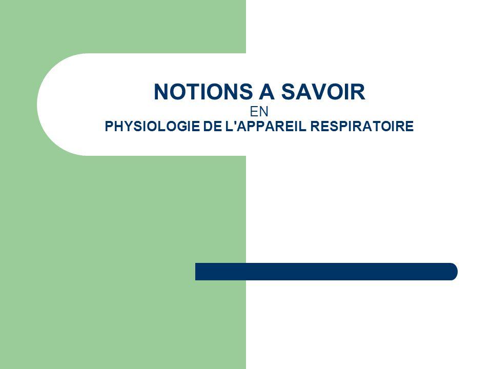 NOTIONS A SAVOIR EN PHYSIOLOGIE DE L'APPAREIL RESPIRATOIRE