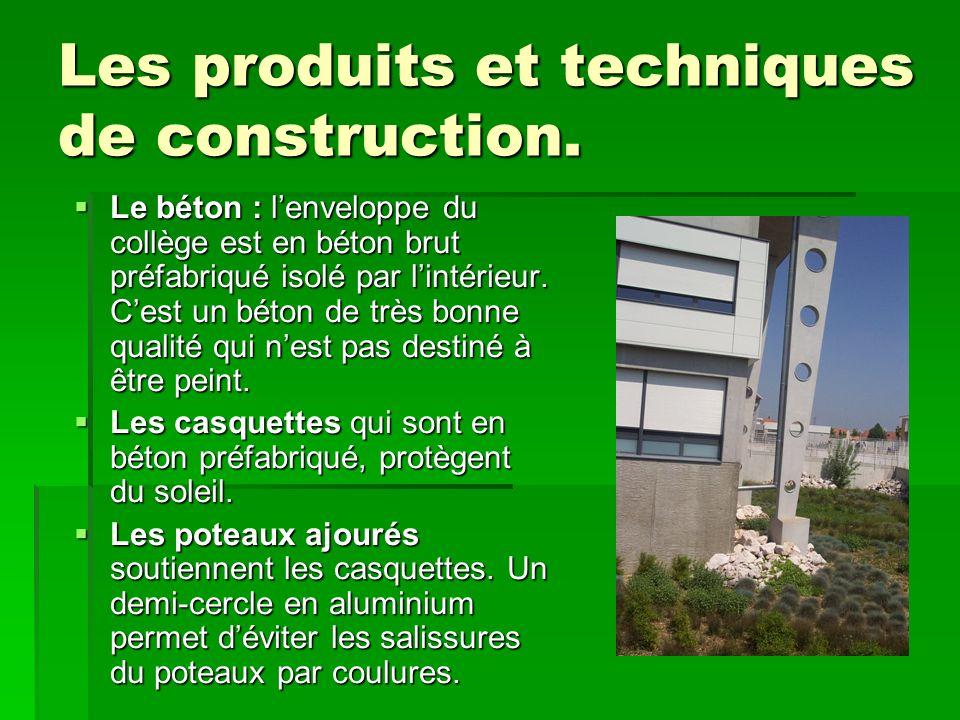Les produits et techniques de construction.  Le béton : l'enveloppe du collège est en béton brut préfabriqué isolé par l'intérieur. C'est un béton de