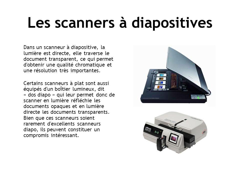 Les scanners à diapositives Dans un scanneur à diapositive, la lumière est directe, elle traverse le document transparent, ce qui permet d obtenir une qualité chromatique et une résolution très importantes.