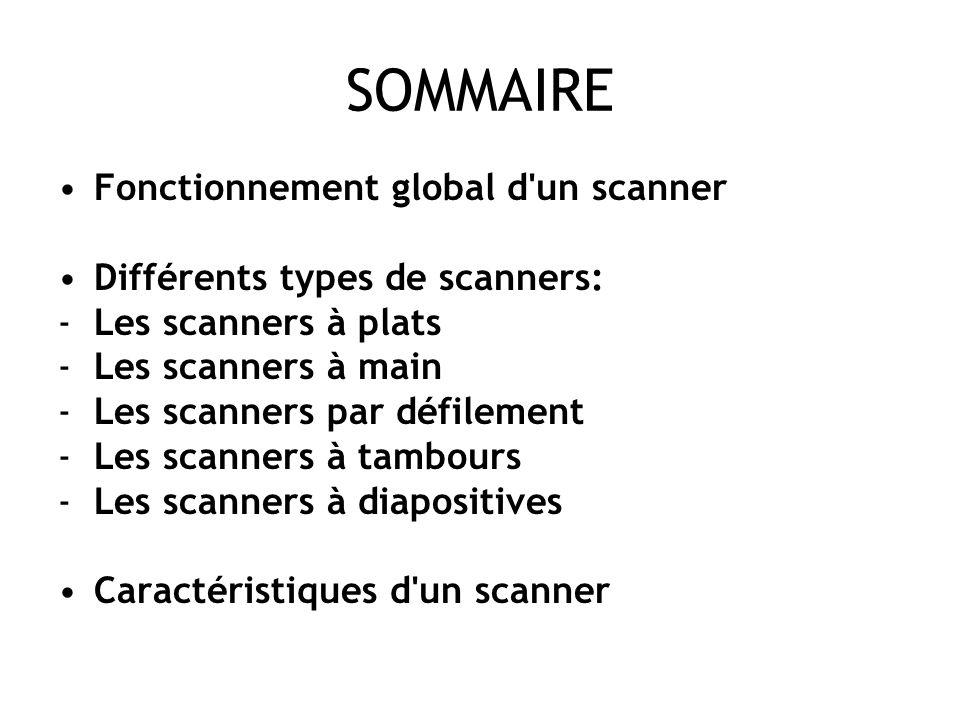SOMMAIRE •Fonctionnement global d un scanner •Différents types de scanners: -Les scanners à plats -Les scanners à main -Les scanners par défilement -Les scanners à tambours -Les scanners à diapositives •Caractéristiques d un scanner