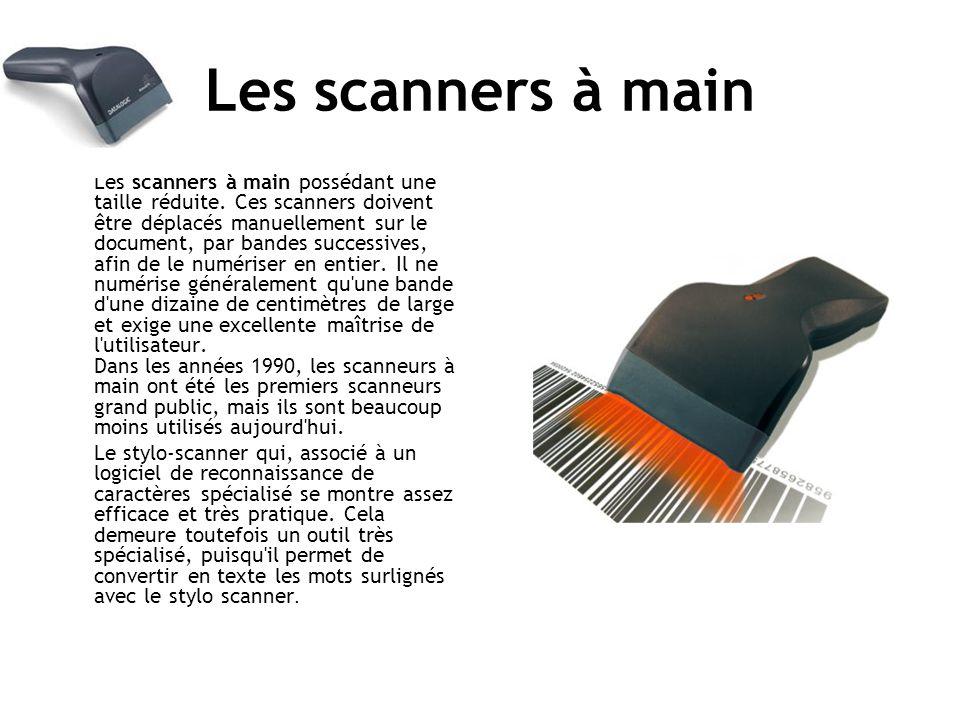 Les scanners à main Les scanners à main possédant une taille réduite.