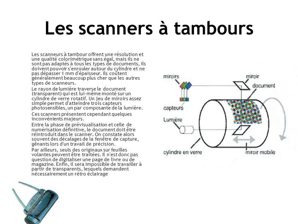 Les scanners à tambours Les scanneurs à tambour offrent une résolution et une qualité colorimétrique sans égal, mais ils ne sont pas adaptés à tous les types de documents, ils doivent pouvoir s enrouler autour du cylindre et ne pas dépasser 1 mm d épaisseur.