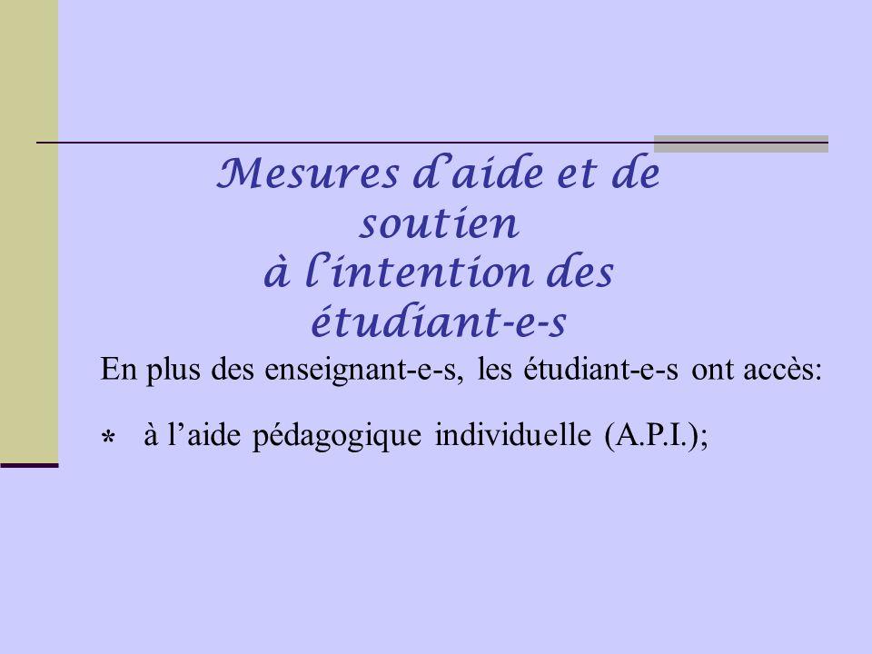 En plus des enseignant-e-s, les étudiant-e-s ont accès: Mesures d'aide et de soutien à l'intention des étudiant-e-s à l'aide pédagogique individuelle (A.P.I.); *