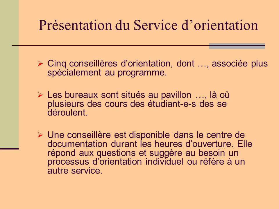 Présentation du Service d'orientation  Cinq conseillères d'orientation, dont …, associée plus spécialement au programme.