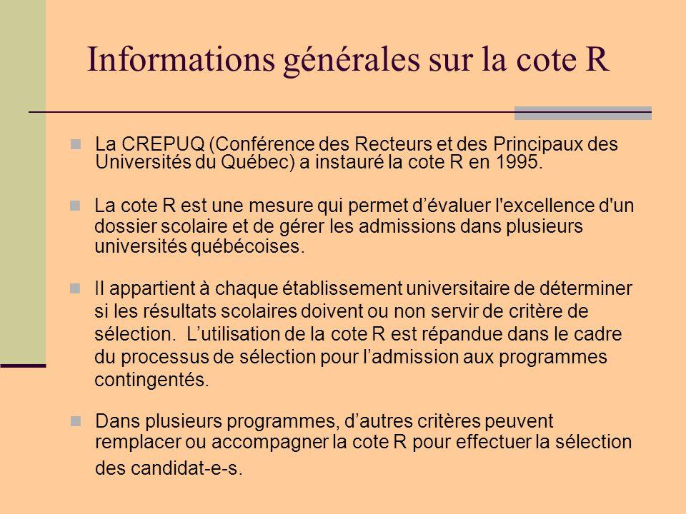 Informations générales sur la cote R  Dans plusieurs programmes, d'autres critères peuvent remplacer ou accompagner la cote R pour effectuer la sélection des candidat-e-s.
