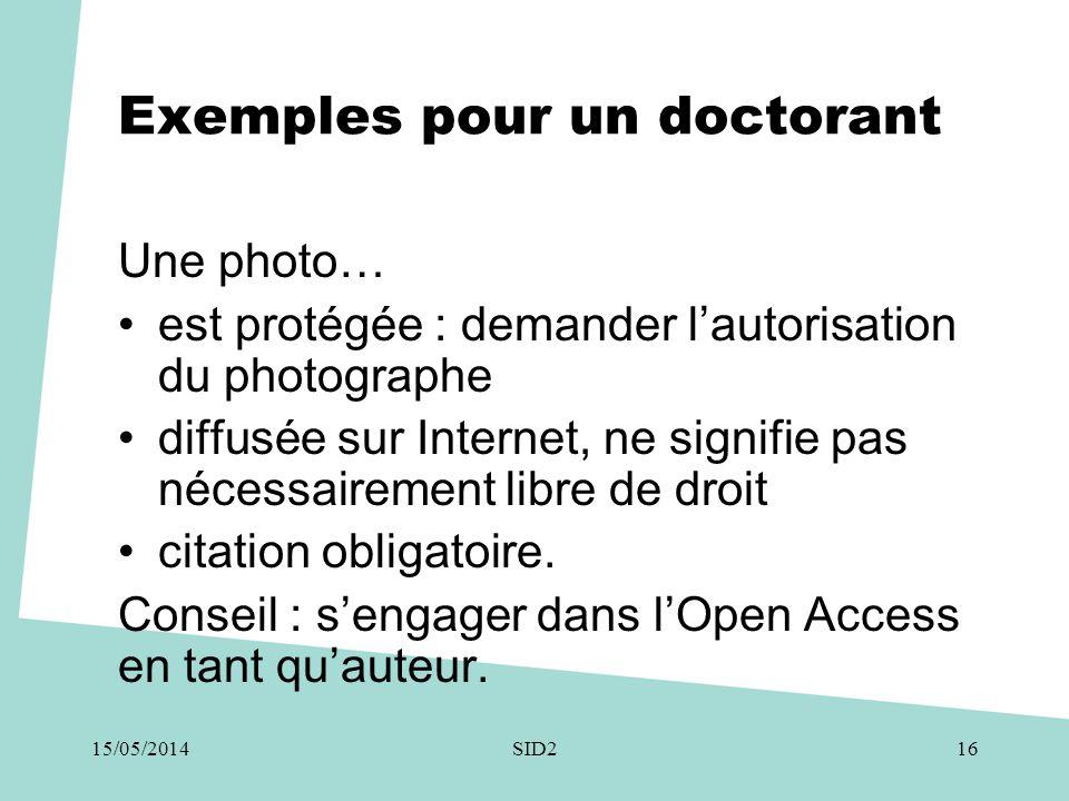 Exemples pour un doctorant Une photo… •est protégée : demander l'autorisation du photographe •diffusée sur Internet, ne signifie pas nécessairement li