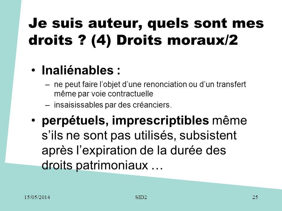 Je suis auteur, quels sont mes droits ? (4) Droits moraux/2 •Inaliénables : –ne peut faire l'objet d'une renonciation ou d'un transfert même par voie