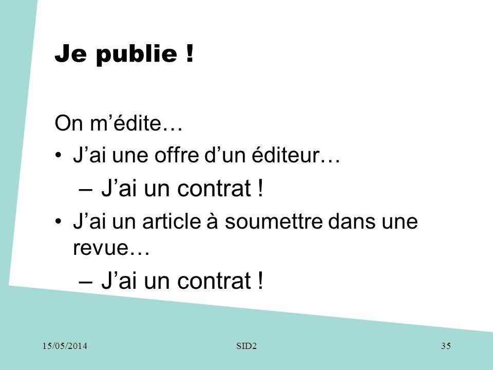 Je publie ! On m'édite… •J'ai une offre d'un éditeur… – J'ai un contrat ! •J'ai un article à soumettre dans une revue… – J'ai un contrat ! SID23515/05