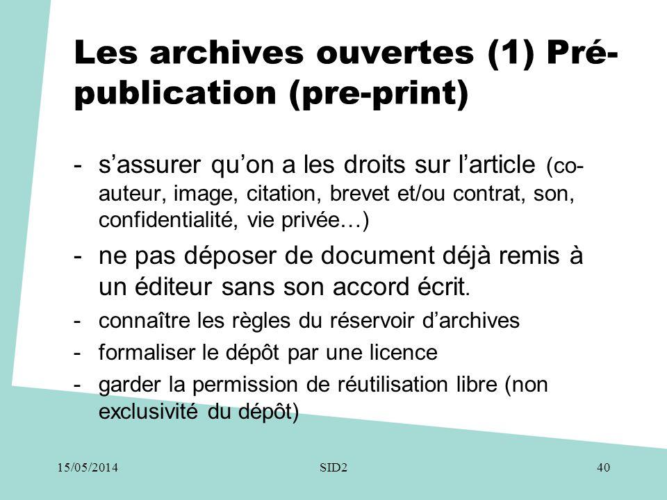 Les archives ouvertes (1) Pré- publication (pre-print) -s'assurer qu'on a les droits sur l'article (co- auteur, image, citation, brevet et/ou contrat,