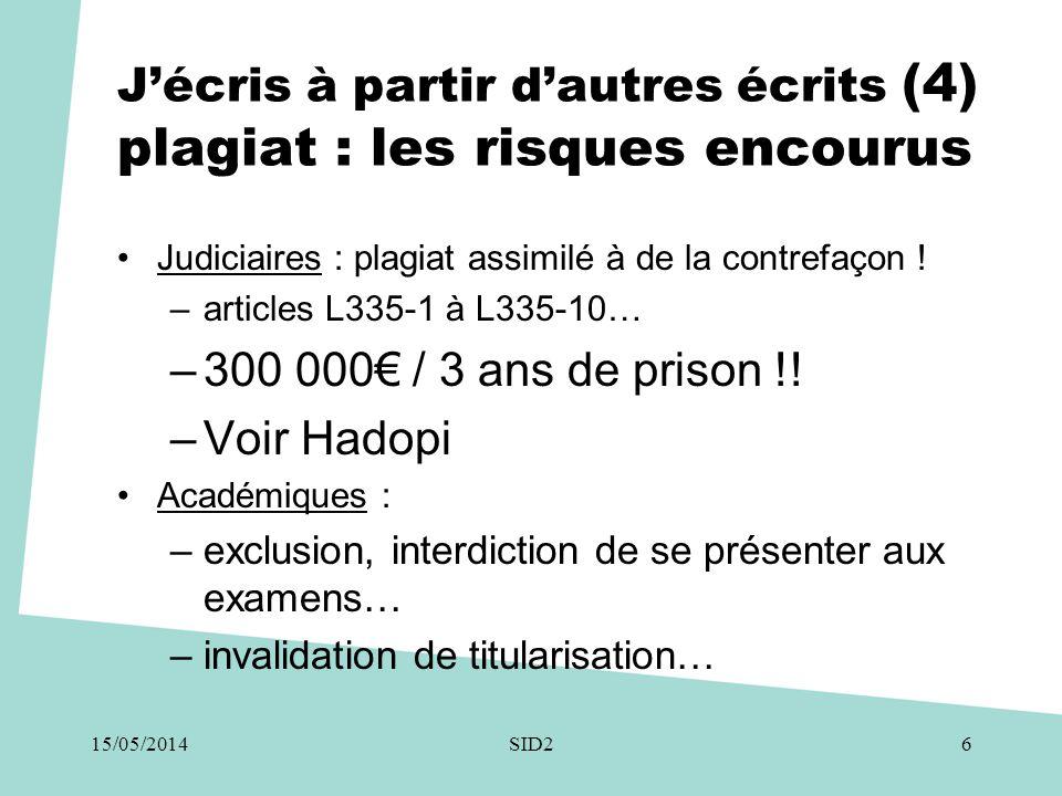 J'écris à partir d'autres écrits (4) plagiat : les risques encourus •Judiciaires : plagiat assimilé à de la contrefaçon ! –articles L335-1 à L335-10…