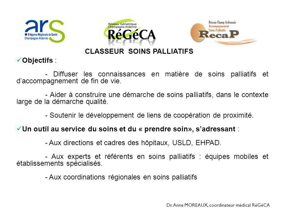 Dr. Anne MOREAUX, coordinateur médical RéGéCA CLASSEUR SOINS PALLIATIFS  Objectifs : - Diffuser les connaissances en matière de soins palliatifs et d