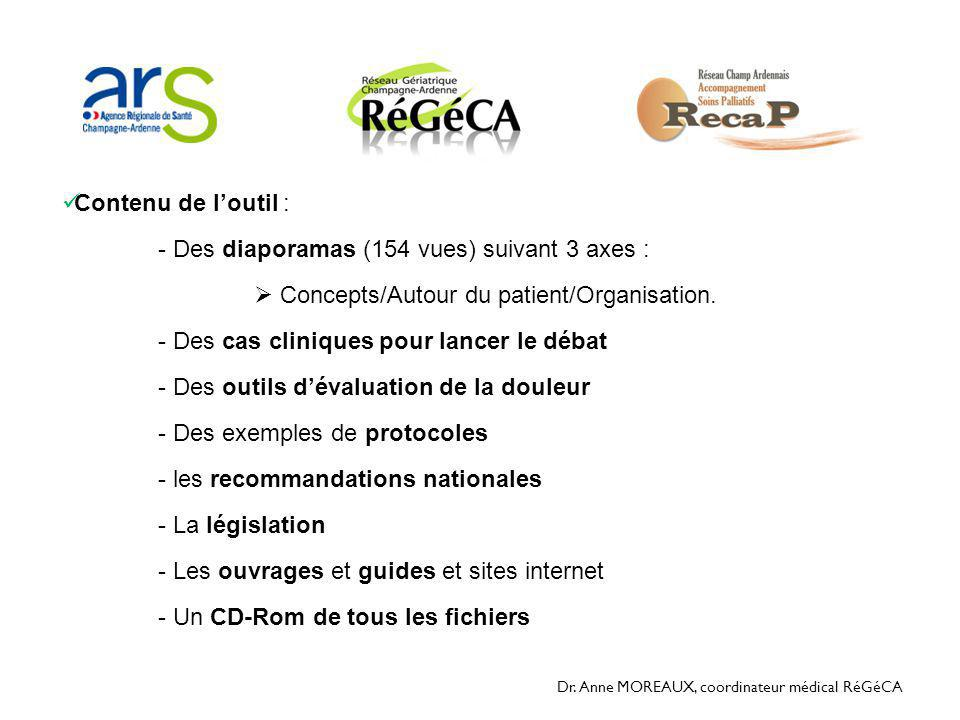 Dr. Anne MOREAUX, coordinateur médical RéGéCA  Contenu de l'outil : - Des diaporamas (154 vues) suivant 3 axes :  Concepts/Autour du patient/Organis