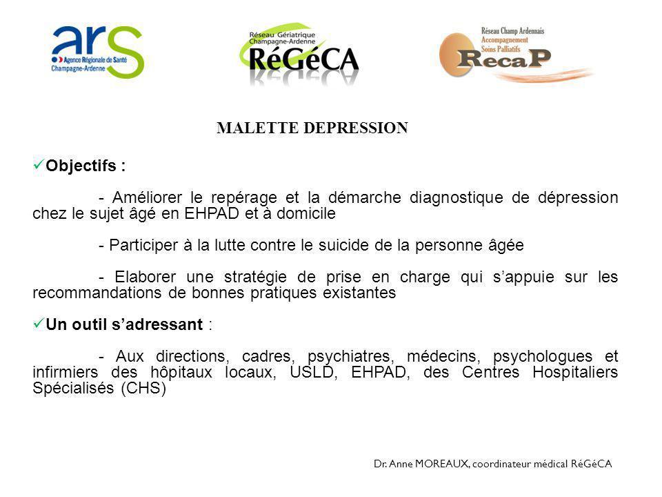 Dr. Anne MOREAUX, coordinateur médical RéGéCA  Objectifs : - Améliorer le repérage et la démarche diagnostique de dépression chez le sujet âgé en EHP