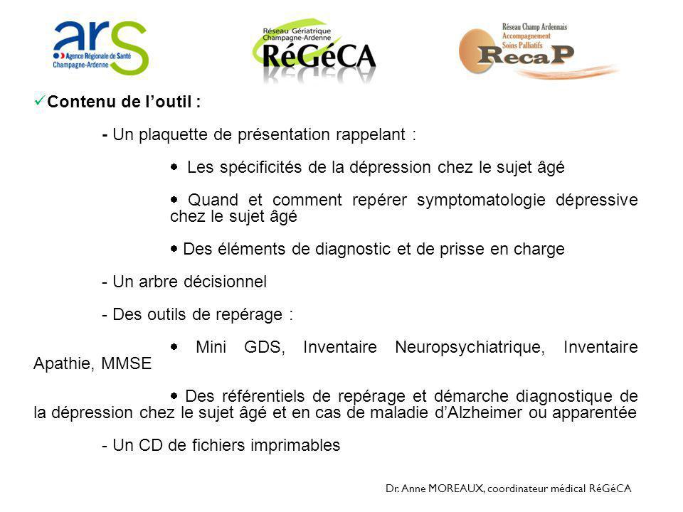 Dr. Anne MOREAUX, coordinateur médical RéGéCA  Contenu de l'outil : - Un plaquette de présentation rappelant :  Les spécificités de la dépression ch