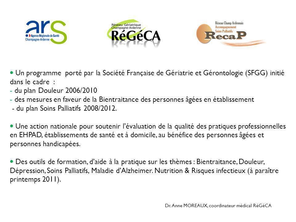  Un programme porté par la Société Française de Gériatrie et Gérontologie (SFGG) initié dans le cadre : - du plan Douleur 2006/2010 - des mesures en