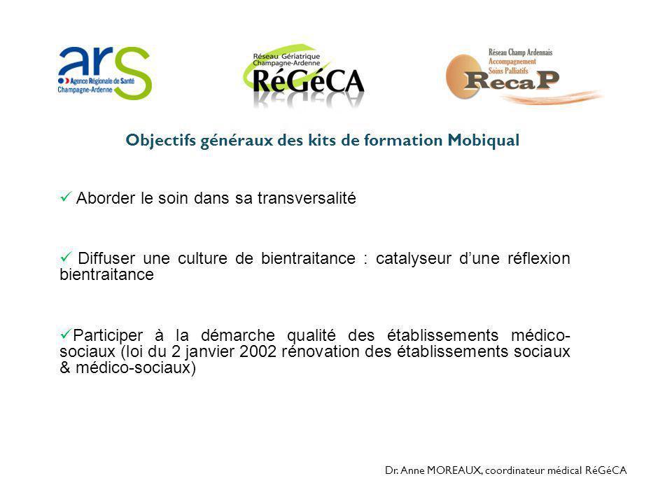 Dr. Anne MOREAUX, coordinateur médical RéGéCA  Aborder le soin dans sa transversalité  Diffuser une culture de bientraitance : catalyseur d'une réfl