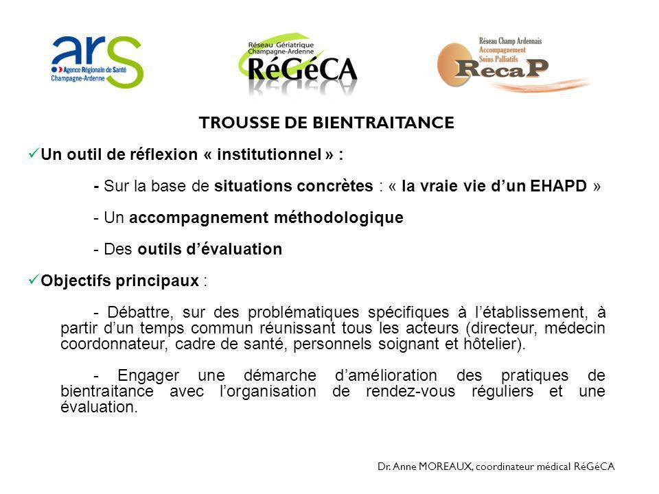 Dr. Anne MOREAUX, coordinateur médical RéGéCA TROUSSE DE BIENTRAITANCE  Un outil de réflexion « institutionnel » : - Sur la base de situations concrè
