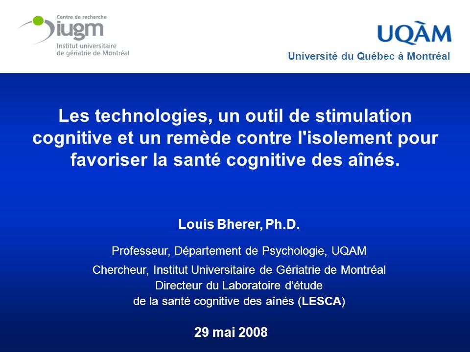 Les technologies, un outil de stimulation cognitive et un remède contre l'isolement pour favoriser la santé cognitive des aînés. 29 mai 2008 Universit