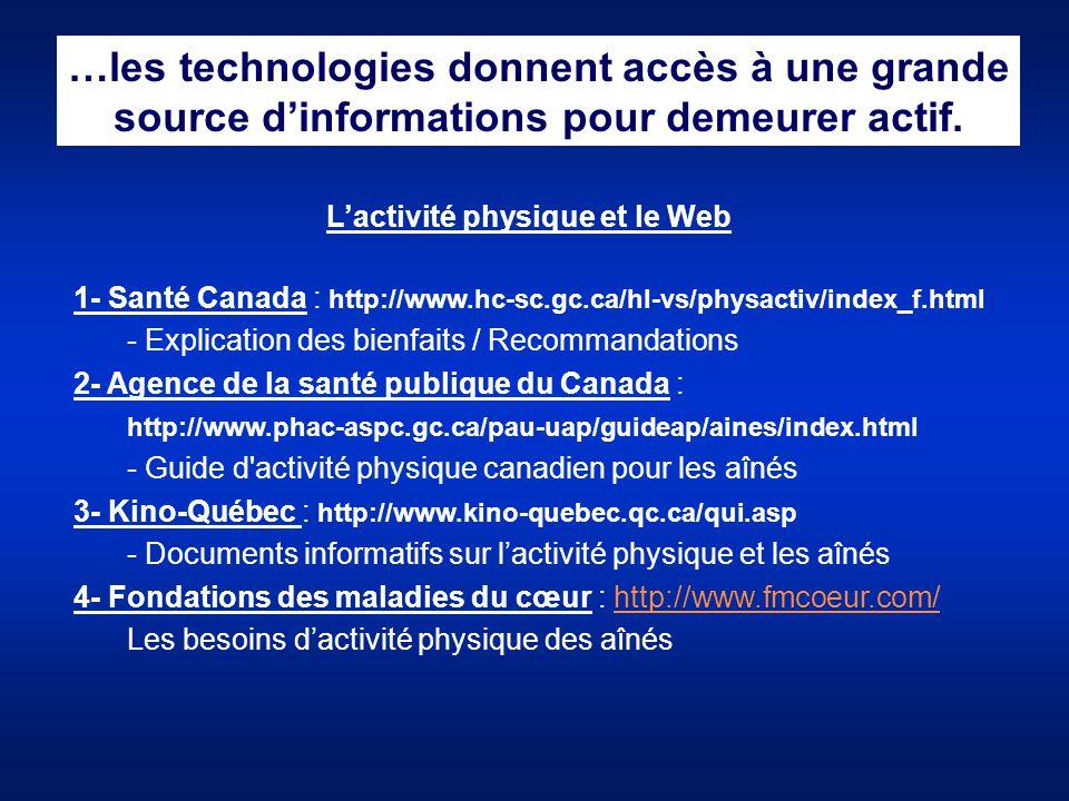 …les technologies donnent accès à une grande source d'informations pour demeurer actif. L'activité physique et le Web 1- Santé Canada : http://www.hc-