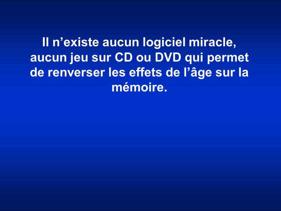 Il n'existe aucun logiciel miracle, aucun jeu sur CD ou DVD qui permet de renverser les effets de l'âge sur la mémoire.