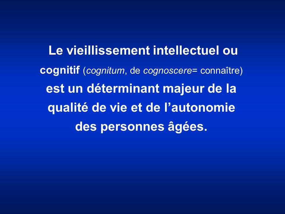 Le vieillissement intellectuel ou cognitif (cognitum, de cognoscere= connaître) est un déterminant majeur de la qualité de vie et de l'autonomie des p