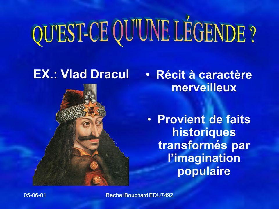 05-06-01Rachel Bouchard EDU7492 •Récit à caractère merveilleux •Provient de faits historiques transformés par l'imagination populaire EX.: Vlad Dracul