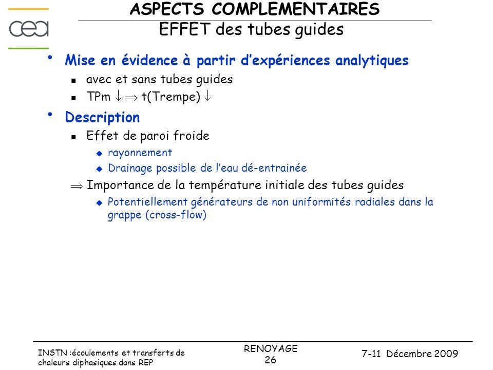 7-11 Décembre 2009 RENOYAGE 26 INSTN :écoulements et transferts de chaleurs diphasiques dans REP ASPECTS COMPLEMENTAIRES EFFET des tubes guides • Mise