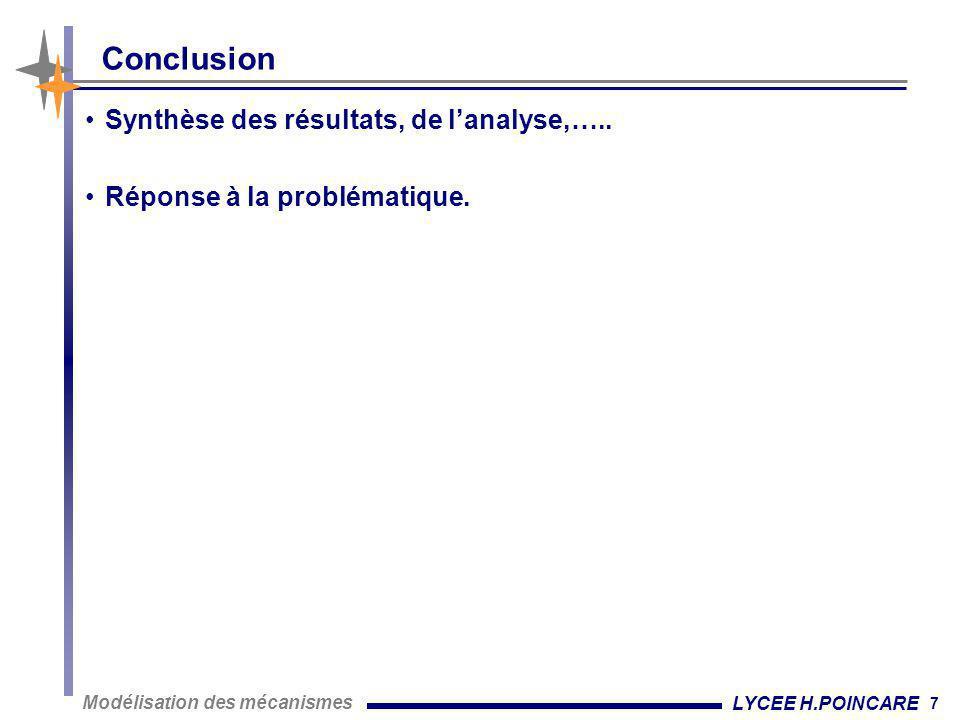 7 Modélisation des mécanismes LYCEE H.POINCARE Conclusion •Synthèse des résultats, de l'analyse,….. •Réponse à la problématique.