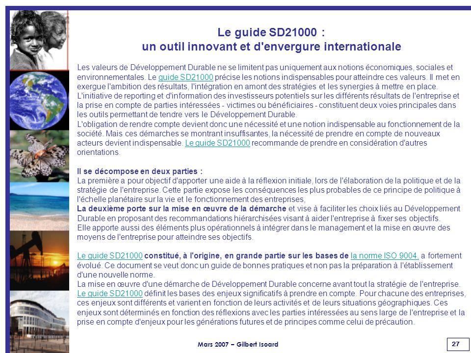 Mars 2007 – Gilbert Isoard 27 Le guide SD21000 : un outil innovant et d envergure internationale Les valeurs de Développement Durable ne se limitent pas uniquement aux notions économiques, sociales et environnementales.